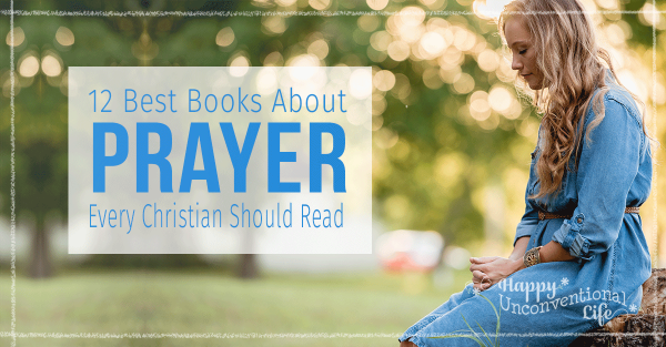 The 12 Classic and Best Books About Prayer Every Christian Should Read