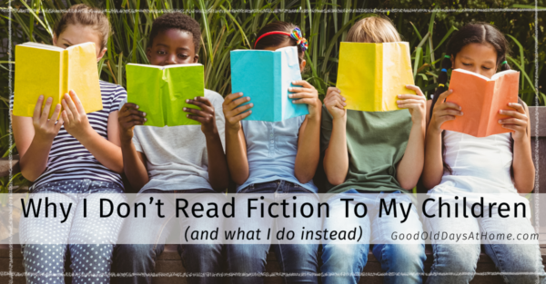 Why I Don't Read Fiction To My Children