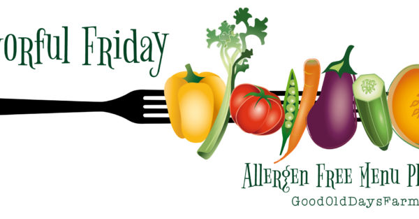 Flavorful Friday:  Allergy Friendly Menu Planning for June 7-13, 2015