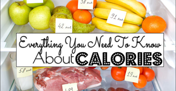 Everything You Need To Know About Calories