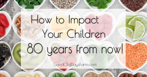 How To Impact Our Kids 80 Years From Now