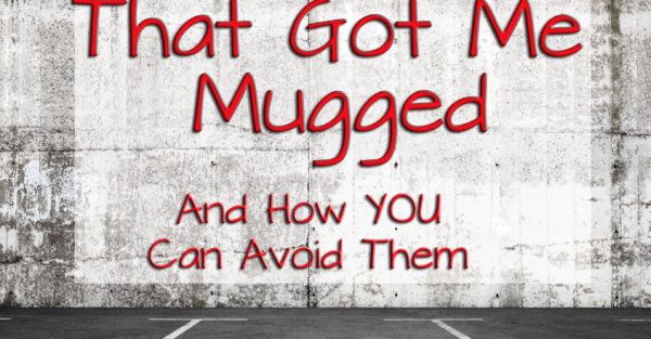 5 Mistakes That Got Me Mugged (And How To Avoid Them)