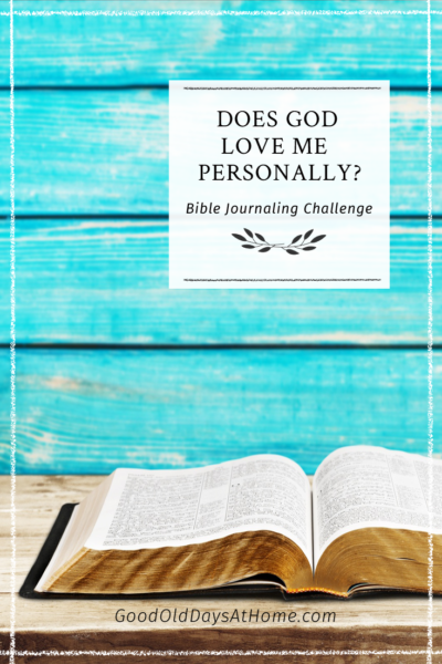 Does God Love Me Personally?  A 30 Day Bible Journaling Challenge To Help You Know For Sure