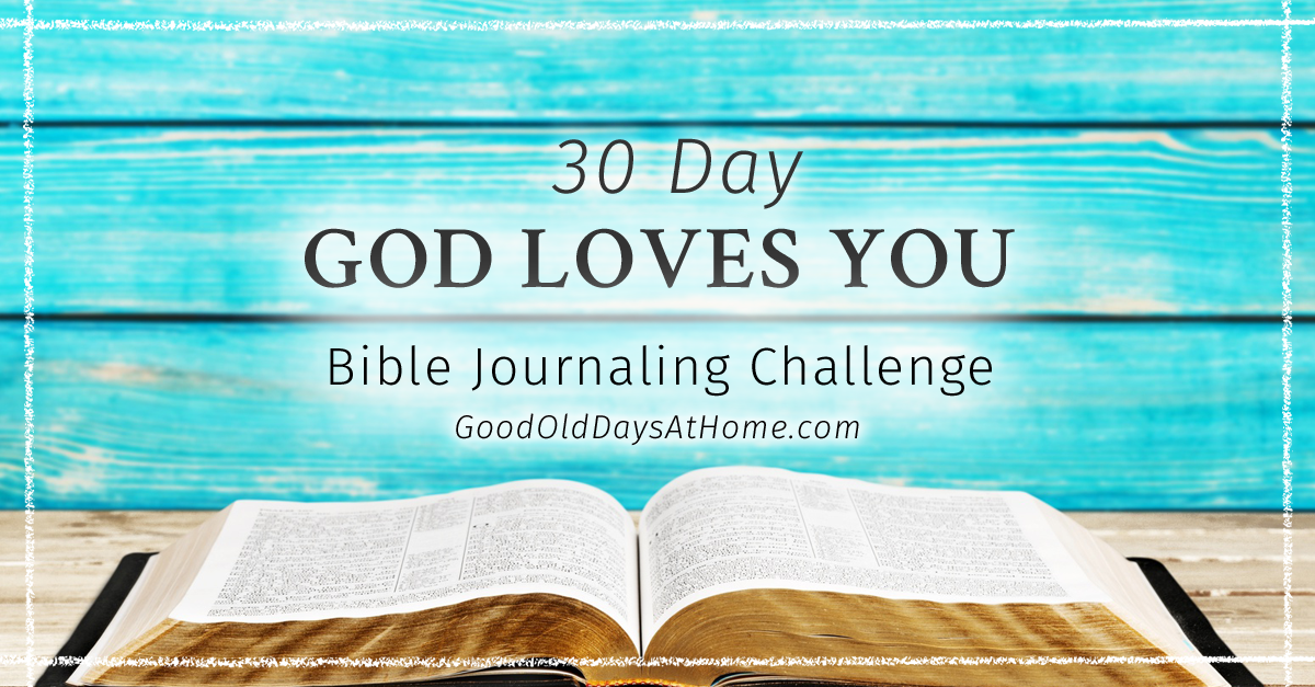 God Loves You: 30 Day Bible Journaling Challenge to Experience The Love of God