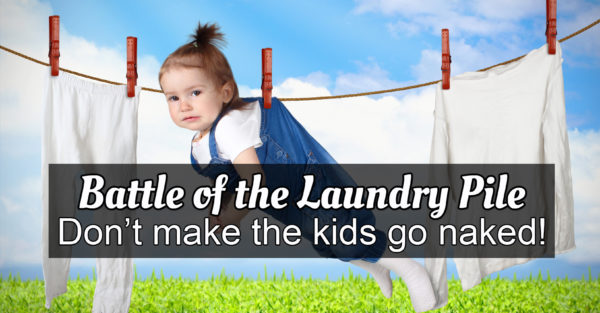 Battle of the Laundry Pile:  How To Win Without Making The Kids Go Naked