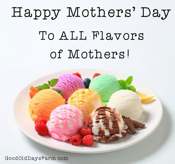 Mothers come in All Different Flavors! Happy Mother's Day!