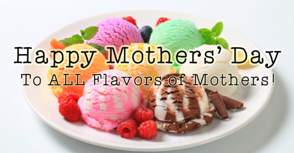 What I Want All Flavors of Mothers To Know On Mother's Day