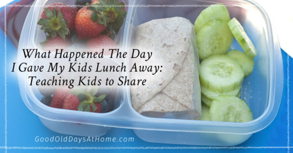What Happened The Day I Gave My Kids' Lunch Away:  Teaching Kids to Share