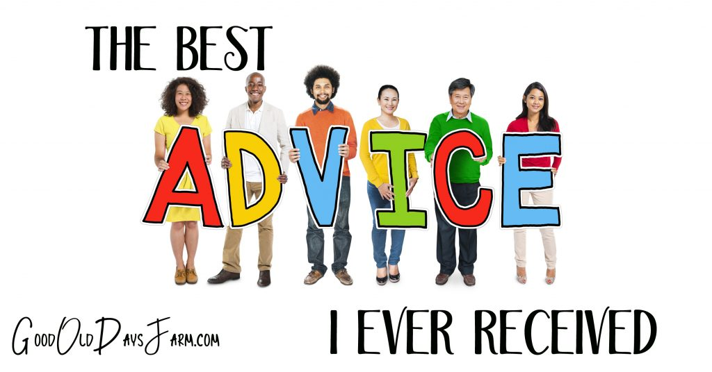 the best advise i ever got in life The best advice i ever got  few of the leaders who tell their stories here got their best advice in stereotypical form, as an aphorism or a platitude  what is the best piece of personal .