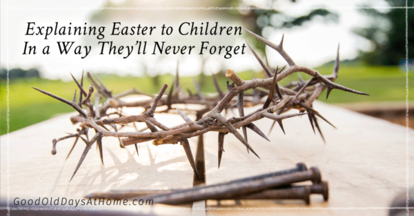 Explaining Easter to Children In A Way They'll Never Forget