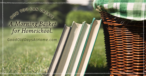 How You Can Create A Morning Basket for Homeschool (And Why I Love Mine!)